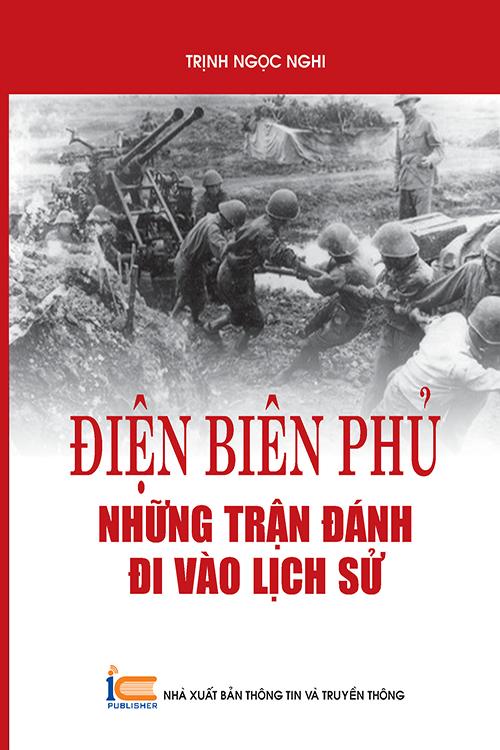 Điện Biên Phủ - Những trận đánh đi vào lịch sử