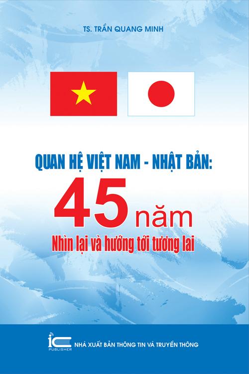 Quan hệ Việt Nam - Nhật Bản: 45 năm nhìn lại và hướng tới tương lai
