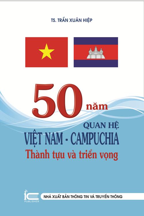 50 năm quan hệ Việt Nam - Campuchia: Thành tựu và triển vọng